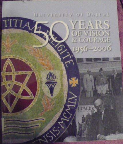 9780978907501: University of Dallas 50 Years of Vision & Courage 1956-2006