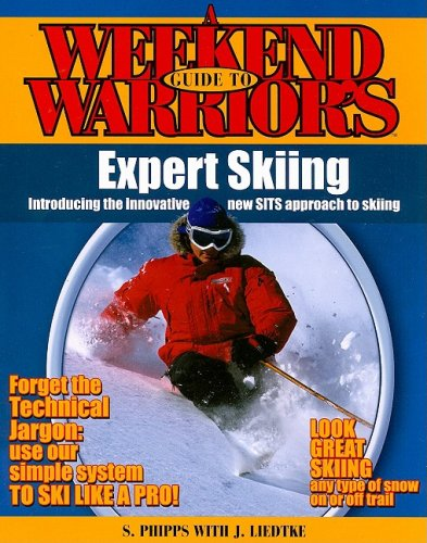 A Weekend Warriors Guide to Expert Skiing (Weekend Warrior's Guides) (0978918517) by Phipps, Stephen;, Judy