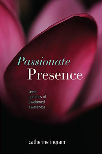9780978919313: Title: Passionate Presence Seven Qualities of Awakened Aw