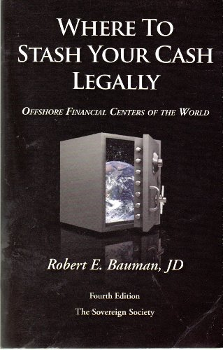 Where to Stash Your Cash Legally: Offshore Financial Centers of the World {FOURTH EDITION}