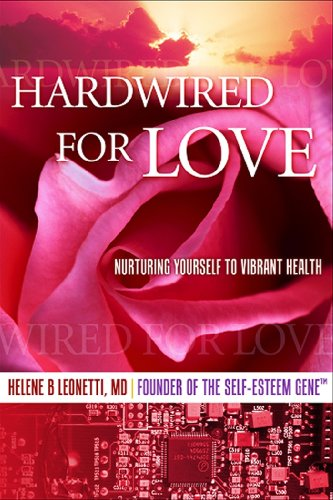 Hardwired for Love: Nurturing Yourself to Vibrant Health: Leonetti M.D., Helene B.