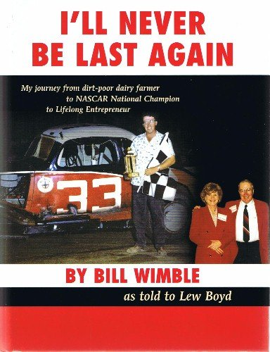 9780978926168: I'll Never be Last Again: My Journey from Dirt-poor Dairy Farmer to NASCAR National Champion to Lifelong Entrepreneur