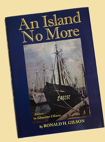 AN ISLAND NO MORE. The Gloucester I Knew.: Gilson, Ronald H.
