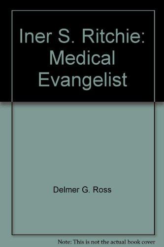9780978929404: Iner S. Ritchie: Medical Evangelist