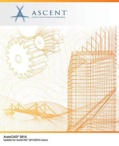 AutoCAD 2015 Update for AutoCAD 2013/2014 Users: Center for Technical Knowledge Ascent