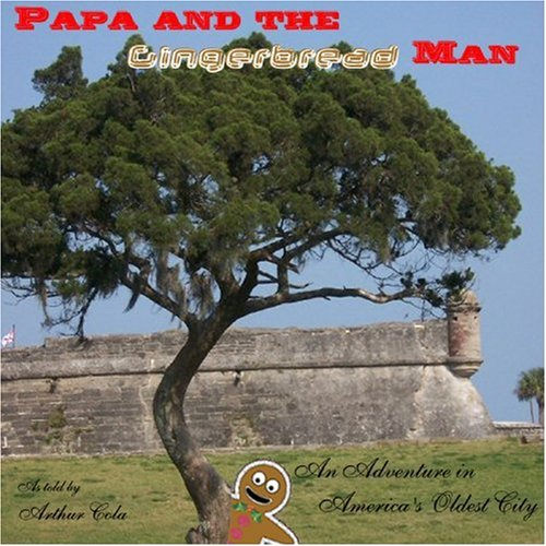 PAPA AND THE GINGERBREAD MAN, An Adventure in America's Oldest City: Arthur Cola