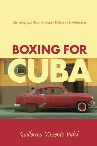 9780978945602: Boxing For Cuba: An Immigrant's Story of Despair, Endurance, & Redemption
