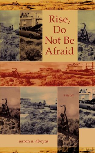 Rise, Do Not Be Afraid: Abeyta, Aaron A.