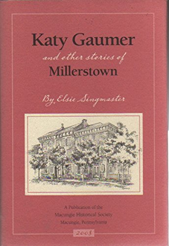 Katy Gaumer and Other Stories of Millerstown: Singmaster, Elsie
