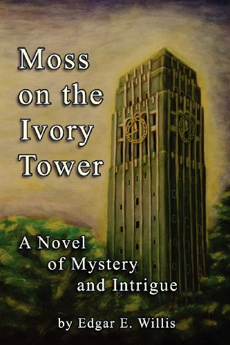 Moss on the Ivory Tower: A Novel of Mystery and Intrigue: Edgar E. Willis