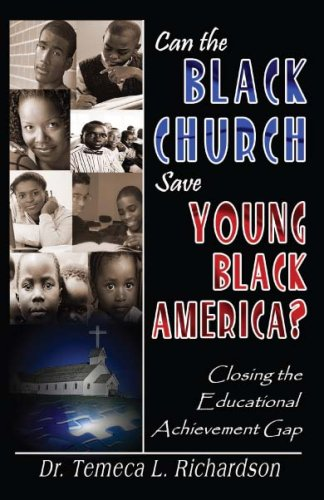 Can the Black Church Save Young Black America? Closing the Educational Achievement Gap: Dr. Temeca ...