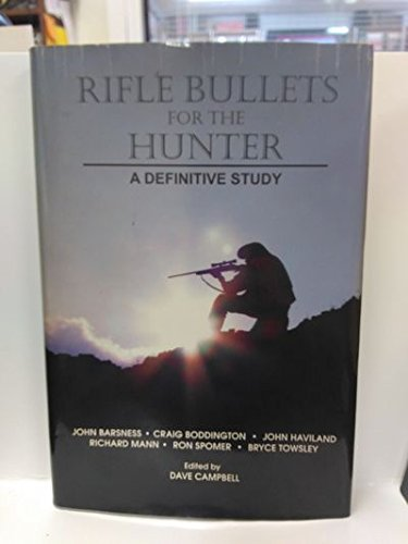 Rifle Bullets for the Hunter: A Definitive Study (0978958004) by Richard Mann; John Barsness; Craig Boddington; John Haviland; Ron Spomer; Bryce Towsley