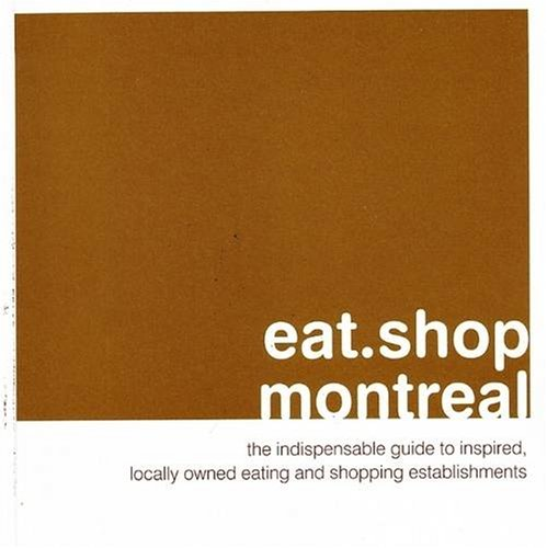 9780978958893: eat.shop montreal: The Indispensable Guide to Inspired, Locally Owned Eating and Shopping Establishments (eat.shop guides)