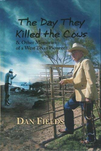 [signed] The Day They Killed the Cows & Other Memories of a West Texas Pioneer