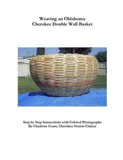 9780978965716: Weaving the Oklahoma Cherokee Double Wall Basket