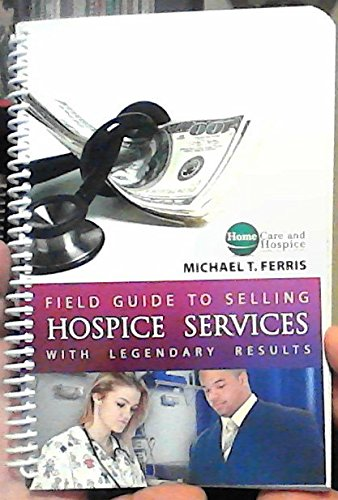 9780978972417: Field Guide to Selling Hospice Services with Legendary Results