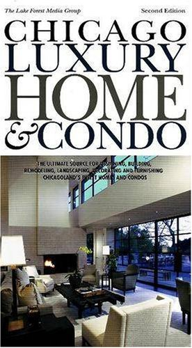 Chicago Luxury Home & Condo: The Ultimate Source for Designing, Building, Remodeling, ...