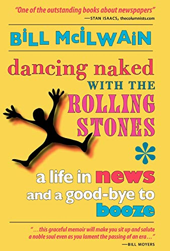 9780978973605: Dancing Naked with the Rolling Stones: A Life in News and a Good-bye to Booze