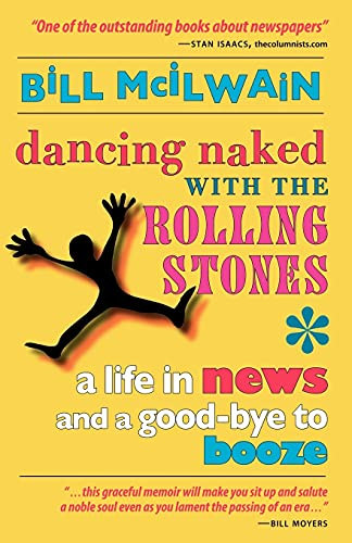 9780978973612: Dancing Naked with the Rolling Stones: A Life in News and a Good-Bye to Booze