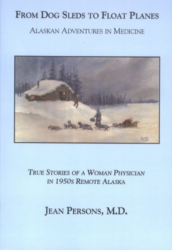 9780978976620: From Dog Sleds to Float Planes: Alaskan Adventures in Medicine: True Stories of a Woman Physician in