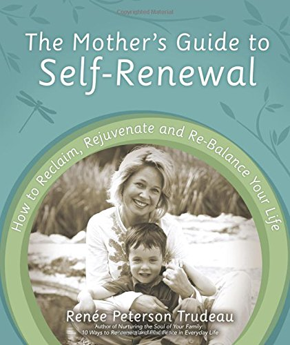 9780978977603: The Mother's Guide to Self-Renewal: How to Reclaim, Rejuvenate and Re-Balance Your Life