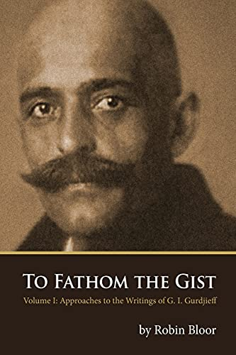 9780978979140: To Fathom the Gist: Volume 1 - Approaches to the Writings of G. I. Gurdjieff