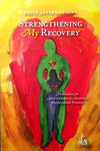 9780978979768: Daily Affirmations Strengthening My Recovery Meditations for Adult Children of Alcoholics / Dysfunctional Families