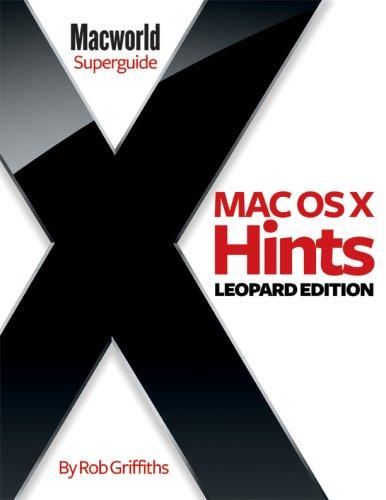 Mac OS X Hints, Leopard Edition - Macworld Superguide: Rob Griffiths/ Editors of Macworld