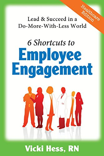 9780978986261: 6 Shortcuts to Employee Engagement: Lead & Succeed in a Do-More-with-Less World (Healthcare Edition)