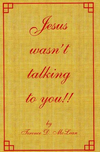 Jesus wasn't talking to you !!