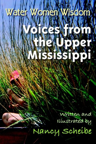 Water Women Wisdom: Voices from the Upper Mississippi: Screibe, Nancy {Author}