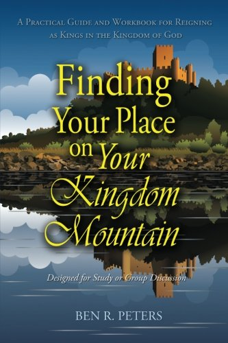 9780978988449: Finding Your Place on Your Kingdom Mountain: A Practical Guide and Workbook for Reigning as Kings in the Kingdom of God