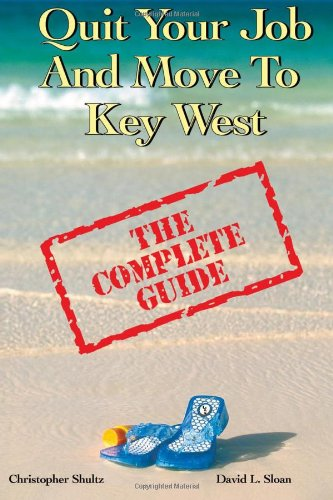 9780978992194: Quit Your Job & Move To Key West: The Complete Guide