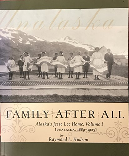 Family After All: Alaska's Jesse Lee Home, Unalaska, 1889-1925: Hudson, Raymond L.