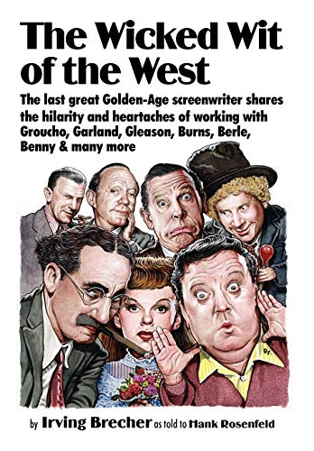 9780978998080: The Wicked Wit of the West: The Last Great Golden-Age Screenwriter Shares the Hilarity and Heartaches of Working With Groucho, Garland, Gleason, Burns, Berle, Benny and Many More