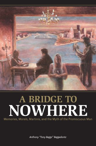 9780978998301: A Bridge to Nowhere Memories, Morals, Martinis, and the Myth of the Promiscuous Man