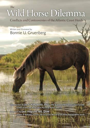 The Wild Horse Dilemma: Conflicts and Controversies of the Atlantic Coast Herds: Gruenberg, Bonnie ...