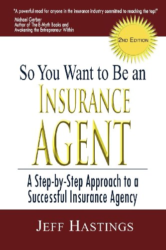 So You Want to Be an Insurance Agent 2nd Edition: Hastings, Jeff