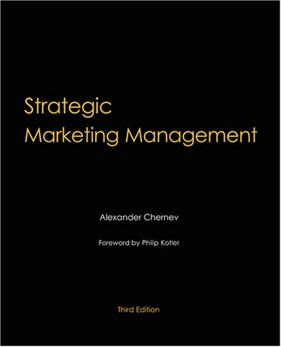 Strategic Marketing Management, 3rd Edition: Alexander Chernev; Foreword-Philip Kotler