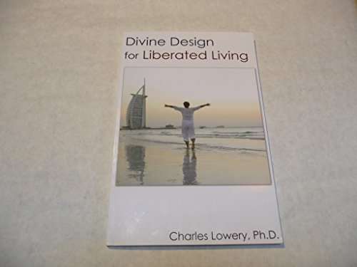 Divine Design for Liberated Living: Lowery, Charles Ph.D.