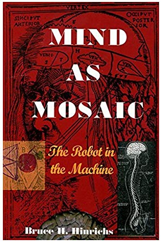 Mind As Mosaic : The Robot in the Machine: Bruce H. Hinrichs