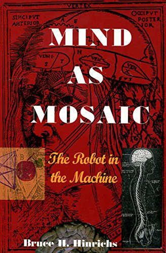 9780979012907: Mind As Mosaic : The Robot in the Machine No Stated edition by Bruce H. Hinrichs (2007) Paperback