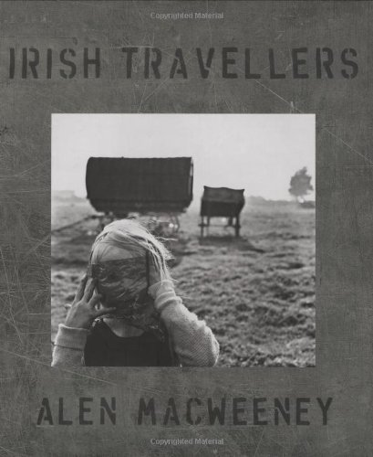 Irish Travellers, Tinkers No More: Alen MacWeeney