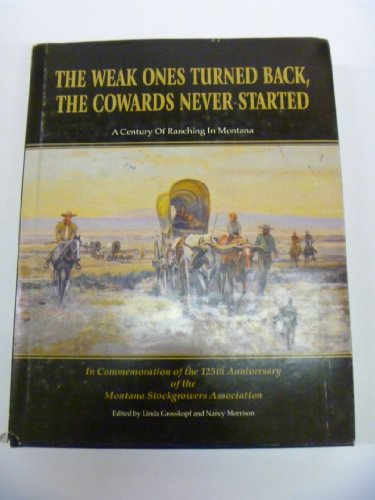 9780979016929: The Weak Ones Turned Back,the Cowards Never Started (A Century of Ranching in Montana)