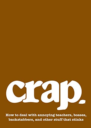 9780979017353: Crap: How to deal with annoying teachers, bosses, backstabbers, and other stuff that stinks