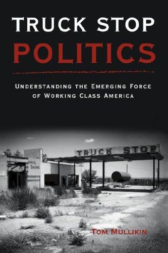9780979017841: Truck Stop Politics: Understanding the Emerging Force of Working Class America