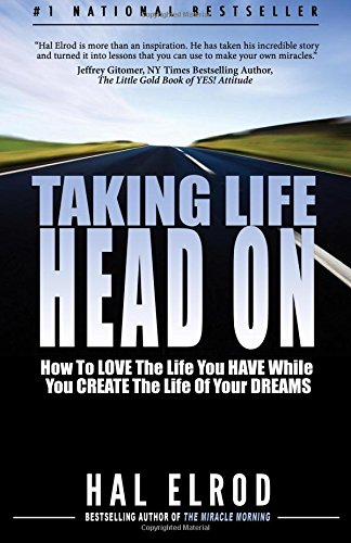 9780979019708: Taking Life Head On! (The Hal Elrod Story): How To Love The Life You Have While You Create The Life of Your Dreams