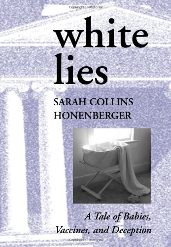9780979020513: White Lies: A Tale of Babies, Vaccines, and Deception