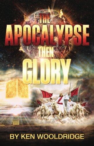The Apocalypse Then Glory: Ken Wooldridge