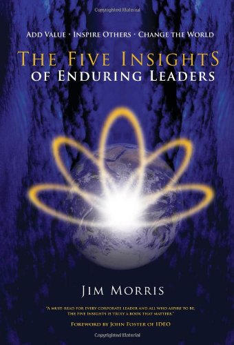 The Five Insights of Enduring Leaders: Jim Morris